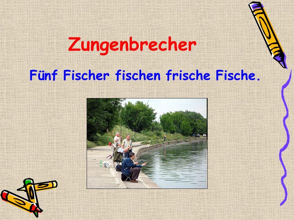 Zungenbrecher Fünf Fischer fischen frische Fische.