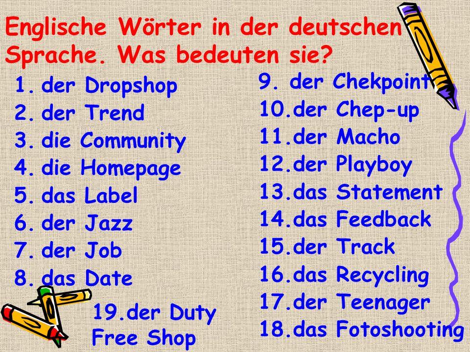 Englische Wörter in der deutschen Sprache. Was bedeuten sie? 1.der Dropshop 2.der Trend 3.die Community 4.die Homepage 5.das Label 6.der Jazz 7.der Jo