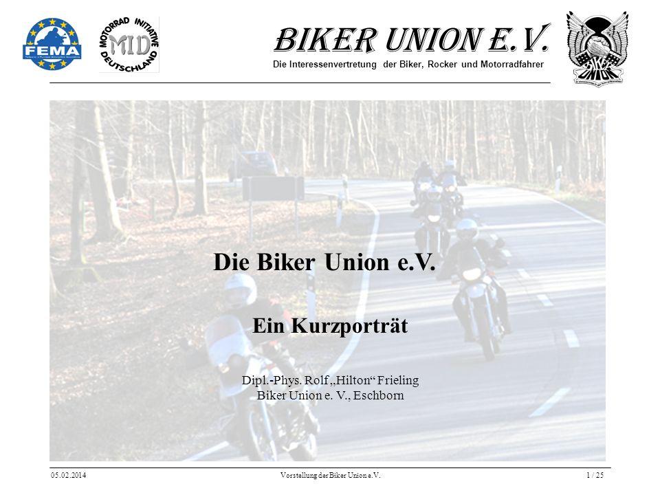 Biker Union e.V. Die Interessenvertretung der Biker, Rocker und Motorradfahrer 05.02.2014Vorstellung der Biker Union e.V.1 / 25 Die Biker Union e.V. D