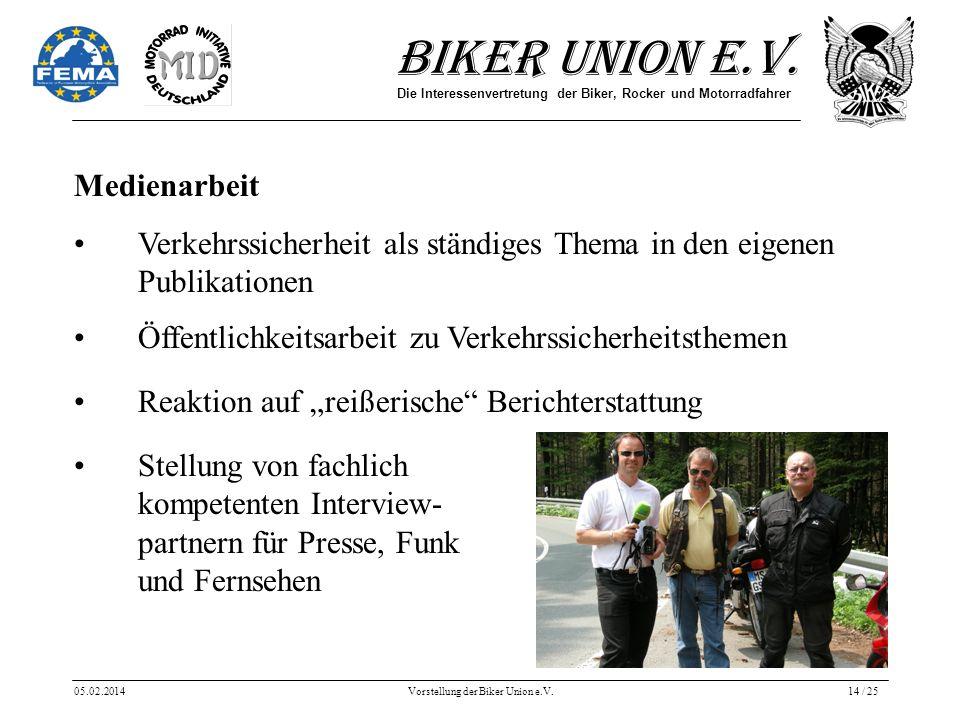 Biker Union e.V. Die Interessenvertretung der Biker, Rocker und Motorradfahrer 05.02.2014Vorstellung der Biker Union e.V.14 / 25 Medienarbeit Verkehrs