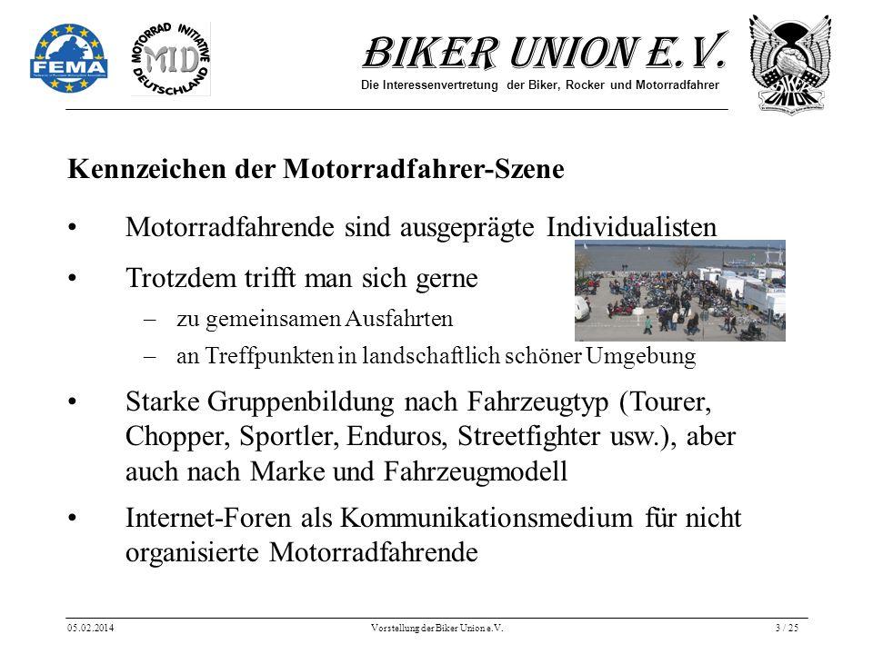 Biker Union e.V. Die Interessenvertretung der Biker, Rocker und Motorradfahrer 05.02.2014Vorstellung der Biker Union e.V.3 / 25 Trotzdem trifft man si