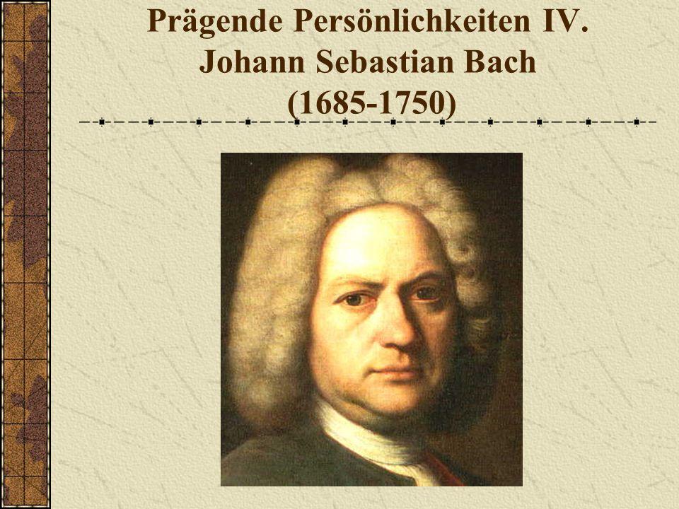 Prägende Persönlichkeiten IV. Johann Sebastian Bach (1685-1750)