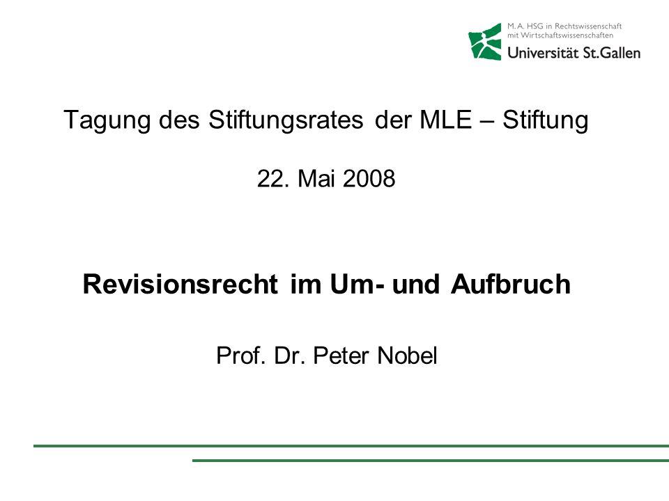 Tagung des Stiftungsrates der MLE – Stiftung 22. Mai 2008 Revisionsrecht im Um- und Aufbruch Prof. Dr. Peter Nobel