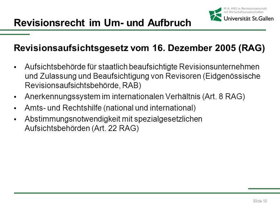 Slide 10 Revisionsrecht im Um- und Aufbruch Revisionsaufsichtsgesetz vom 16. Dezember 2005 (RAG) Aufsichtsbehörde für staatlich beaufsichtigte Revisio