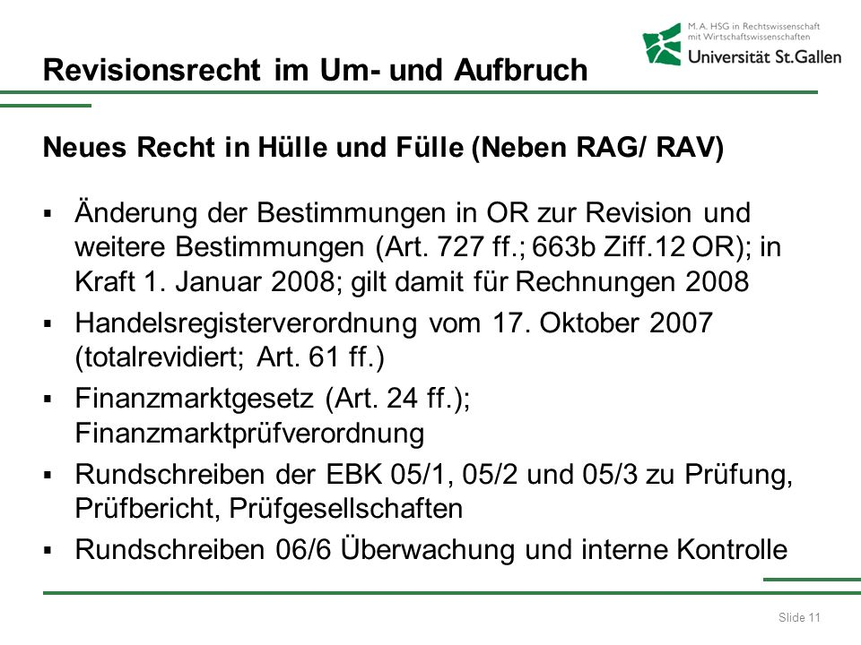 Slide 11 Revisionsrecht im Um- und Aufbruch Neues Recht in Hülle und Fülle (Neben RAG/ RAV) Änderung der Bestimmungen in OR zur Revision und weitere B