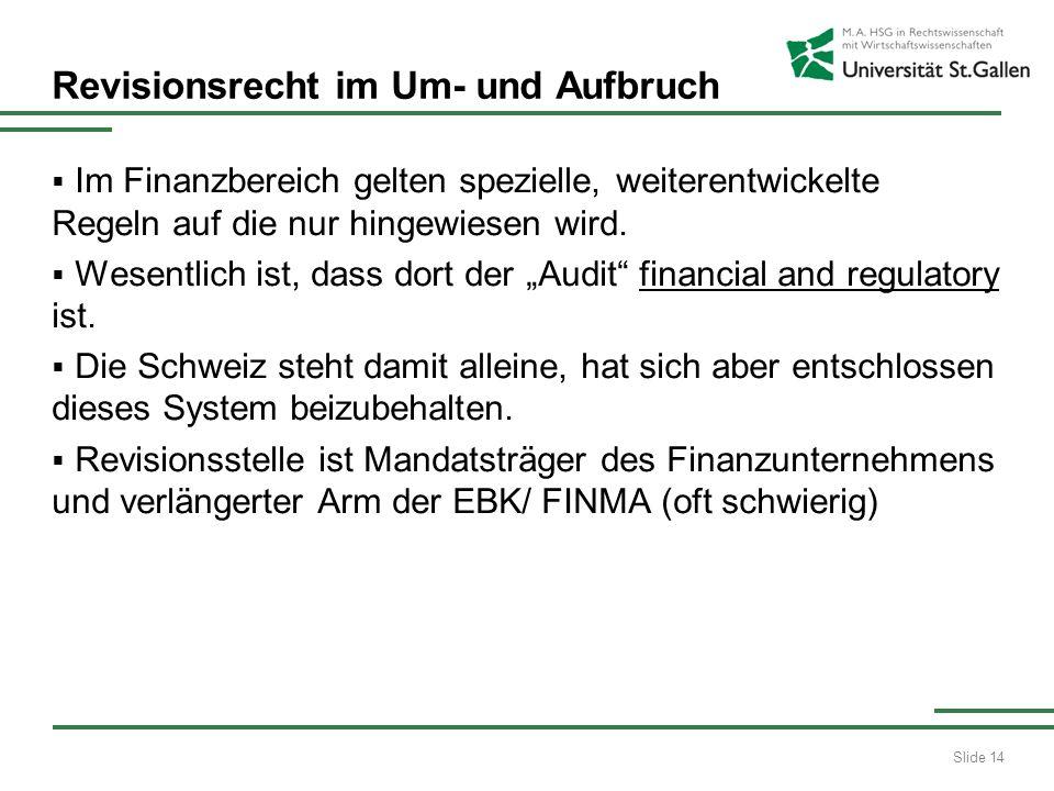 Slide 14 Revisionsrecht im Um- und Aufbruch Im Finanzbereich gelten spezielle, weiterentwickelte Regeln auf die nur hingewiesen wird. Wesentlich ist,