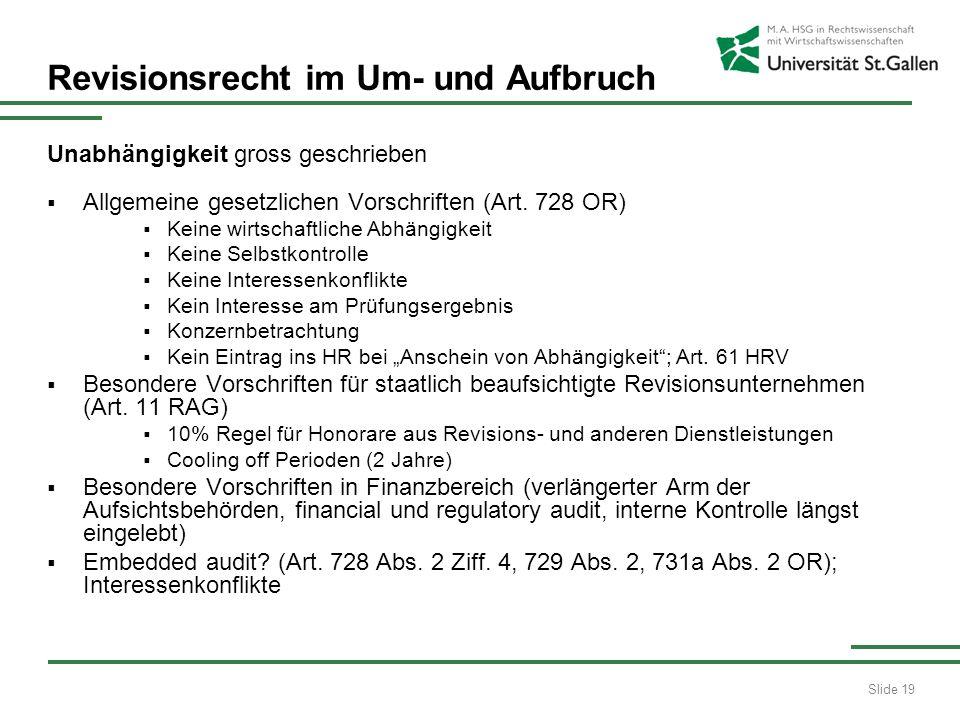 Slide 19 Revisionsrecht im Um- und Aufbruch Unabhängigkeit gross geschrieben Allgemeine gesetzlichen Vorschriften (Art. 728 OR) Keine wirtschaftliche