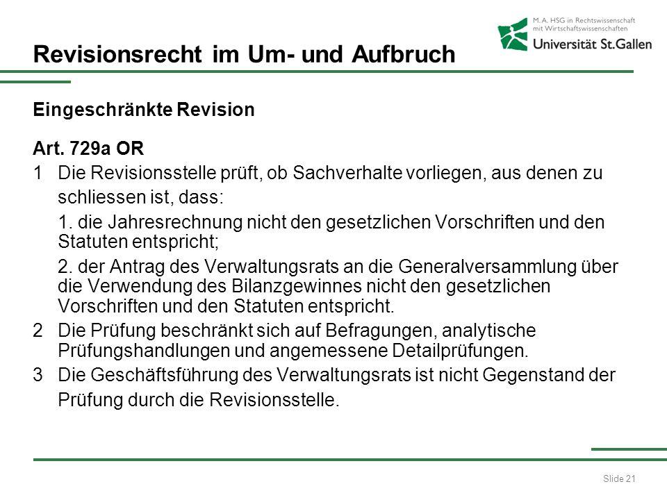 Slide 21 Revisionsrecht im Um- und Aufbruch Eingeschränkte Revision Art. 729a OR 1 Die Revisionsstelle prüft, ob Sachverhalte vorliegen, aus denen zu