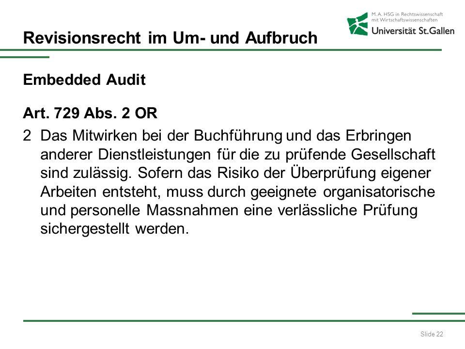 Slide 22 Revisionsrecht im Um- und Aufbruch Embedded Audit Art. 729 Abs. 2 OR 2 Das Mitwirken bei der Buchführung und das Erbringen anderer Dienstleis