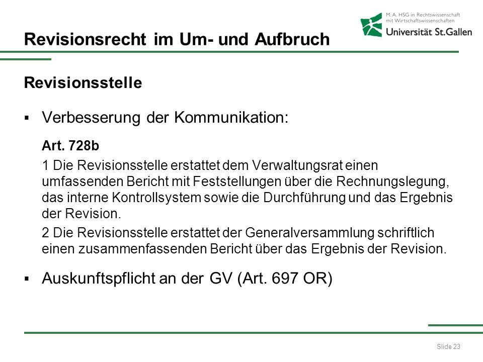 Slide 23 Revisionsrecht im Um- und Aufbruch Revisionsstelle Verbesserung der Kommunikation: Art. 728b 1 Die Revisionsstelle erstattet dem Verwaltungsr