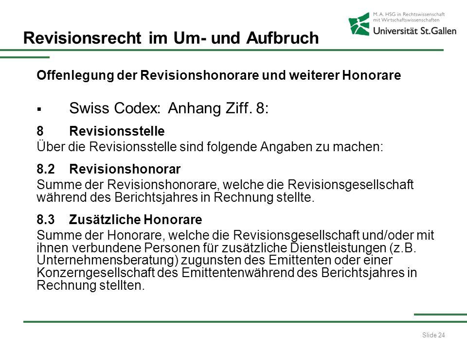 Slide 24 Revisionsrecht im Um- und Aufbruch Offenlegung der Revisionshonorare und weiterer Honorare Swiss Codex: Anhang Ziff. 8: 8 Revisionsstelle Übe