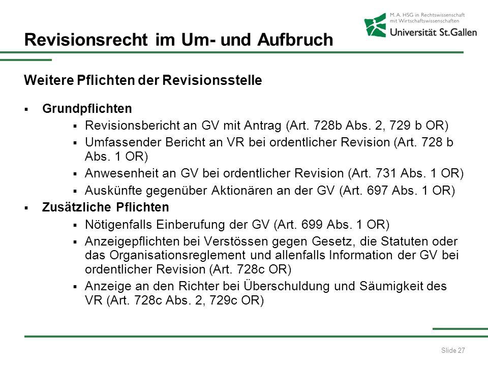 Slide 27 Revisionsrecht im Um- und Aufbruch Weitere Pflichten der Revisionsstelle Grundpflichten Revisionsbericht an GV mit Antrag (Art. 728b Abs. 2,