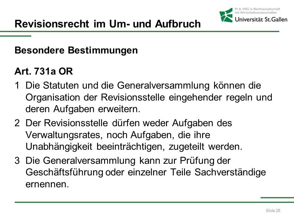 Slide 28 Revisionsrecht im Um- und Aufbruch Besondere Bestimmungen Art. 731a OR 1Die Statuten und die Generalversammlung können die Organisation der R