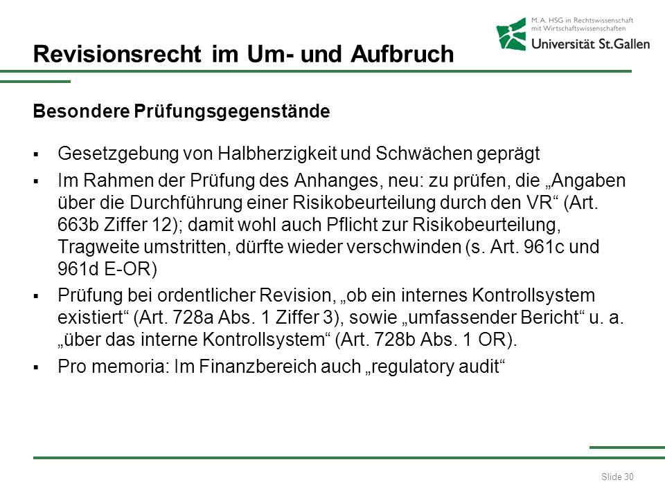 Slide 30 Revisionsrecht im Um- und Aufbruch Besondere Prüfungsgegenstände Gesetzgebung von Halbherzigkeit und Schwächen geprägt Im Rahmen der Prüfung des Anhanges, neu: zu prüfen, die Angaben über die Durchführung einer Risikobeurteilung durch den VR (Art.