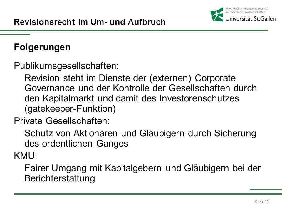 Slide 33 Revisionsrecht im Um- und Aufbruch Folgerungen Publikumsgesellschaften: Revision steht im Dienste der (externen) Corporate Governance und der