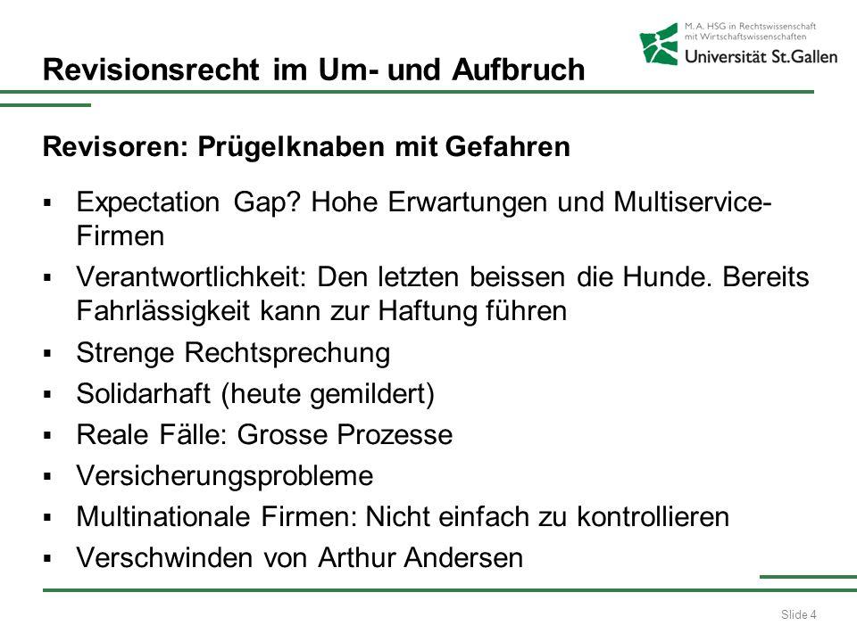 Slide 4 Revisionsrecht im Um- und Aufbruch Revisoren: Prügelknaben mit Gefahren Expectation Gap? Hohe Erwartungen und Multiservice- Firmen Verantwortl