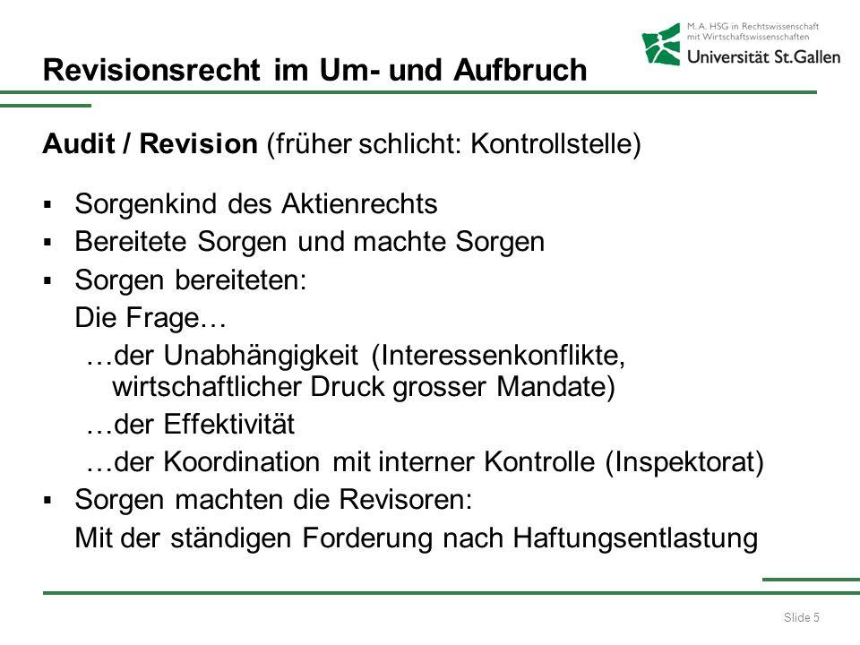 Slide 5 Revisionsrecht im Um- und Aufbruch Audit / Revision (früher schlicht: Kontrollstelle) Sorgenkind des Aktienrechts Bereitete Sorgen und machte