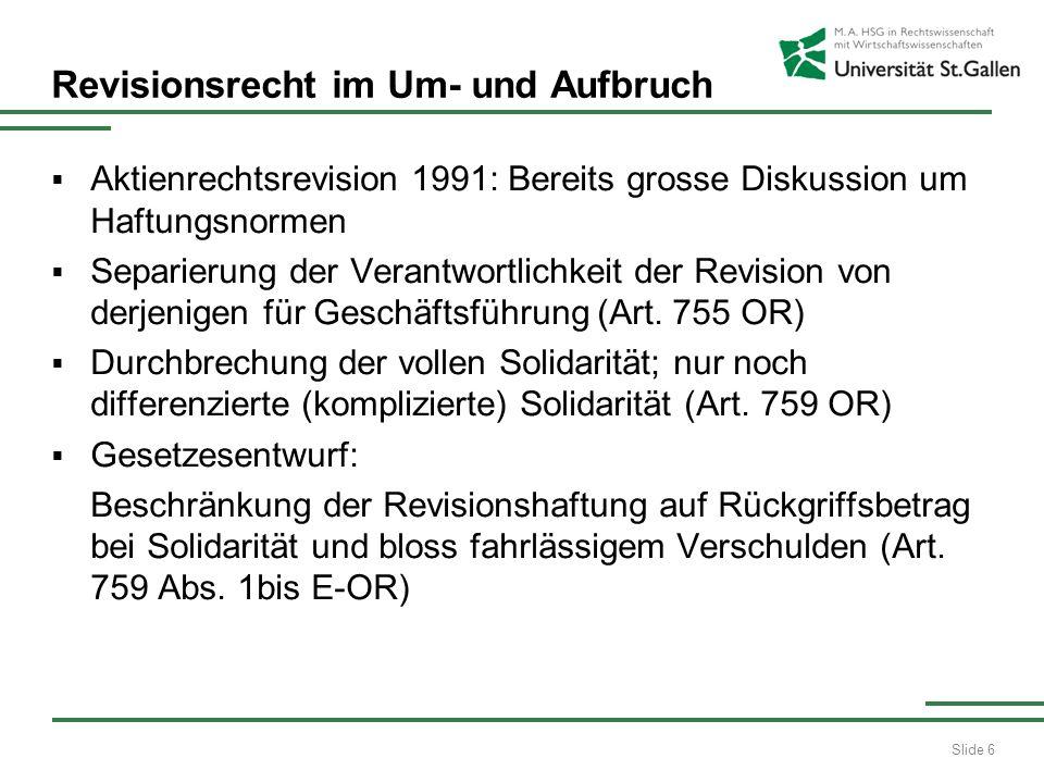 Slide 6 Revisionsrecht im Um- und Aufbruch Aktienrechtsrevision 1991: Bereits grosse Diskussion um Haftungsnormen Separierung der Verantwortlichkeit der Revision von derjenigen für Geschäftsführung (Art.