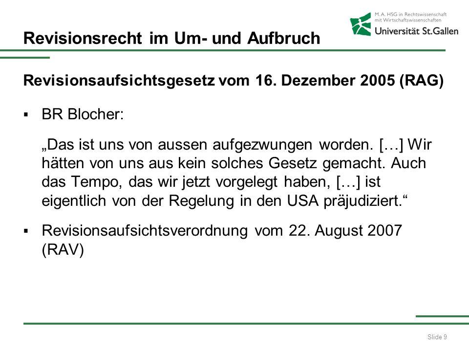 Slide 9 Revisionsrecht im Um- und Aufbruch Revisionsaufsichtsgesetz vom 16. Dezember 2005 (RAG) BR Blocher: Das ist uns von aussen aufgezwungen worden