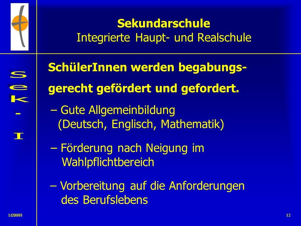 11/2008111/200711 Sekundarschule Integrierte Haupt- und Realschule ersetzt die bisherige Haupt- und Realschule zweizügig voraussichtlich eine Bläserkl