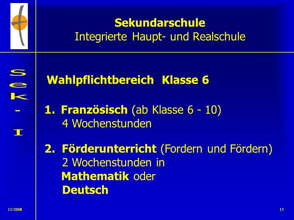 11/2008141/200714 Sekundarschule Integrierte Haupt- und Realschule Fachleistungsdifferenzierung in Mathematik und Englisch (Klasse 7) : je - zwei Kurs