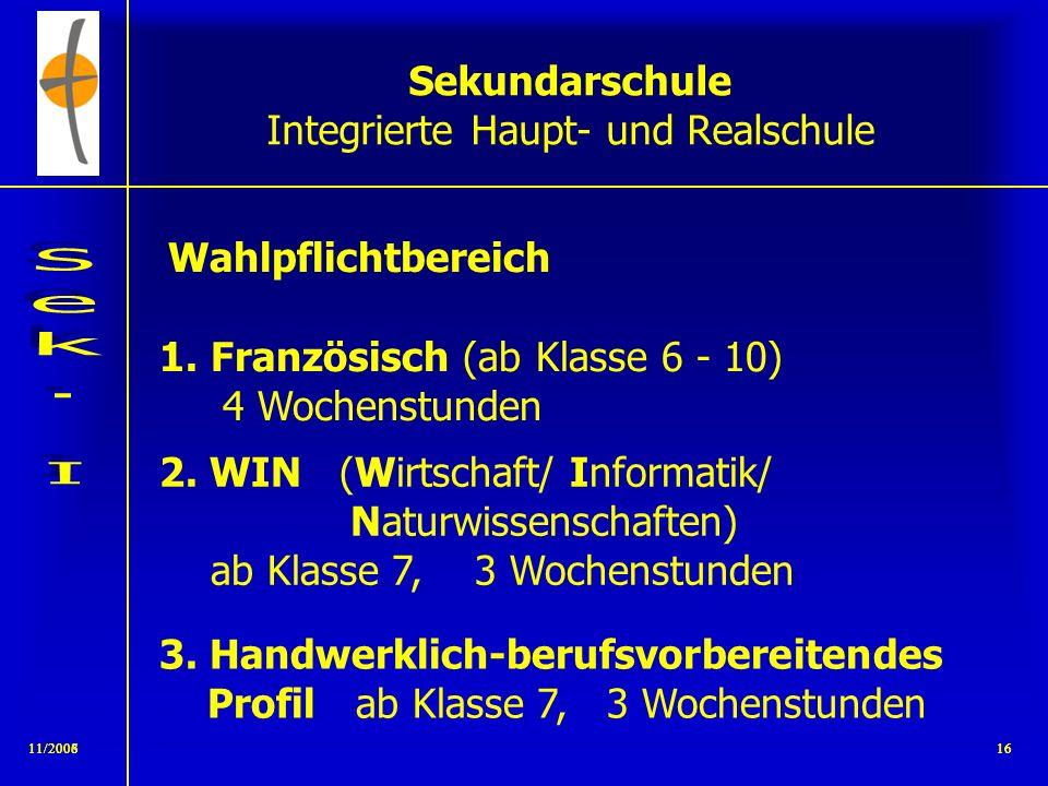 11/20081511/200615 Sekundarschule Integrierte Haupt- und Realschule Wahlpflichtbereich Klasse 6 1.Französisch (ab Klasse 6 - 10) 4 Wochenstunden 2. Fö