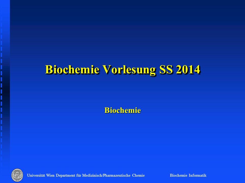 Universität Wien Department für Medizinisch/Pharmazeutische Chemie Biochemie Informatik Biochemie Vorlesung SS 2014 Biochemie
