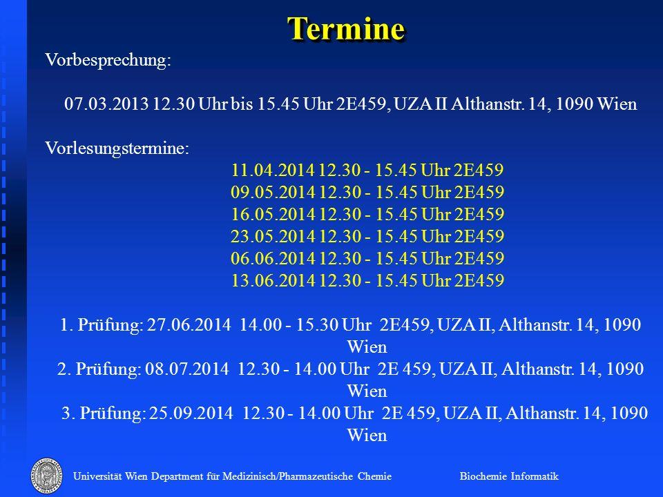 Universität Wien Department für Medizinisch/Pharmazeutische Chemie Biochemie Informatik TermineTermine Vorbesprechung: 07.03.2013 12.30 Uhr bis 15.45
