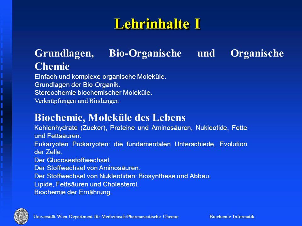 Universität Wien Department für Medizinisch/Pharmazeutische Chemie Biochemie Informatik Lehrinhalte I Grundlagen, Bio-Organische und Organische Chemie