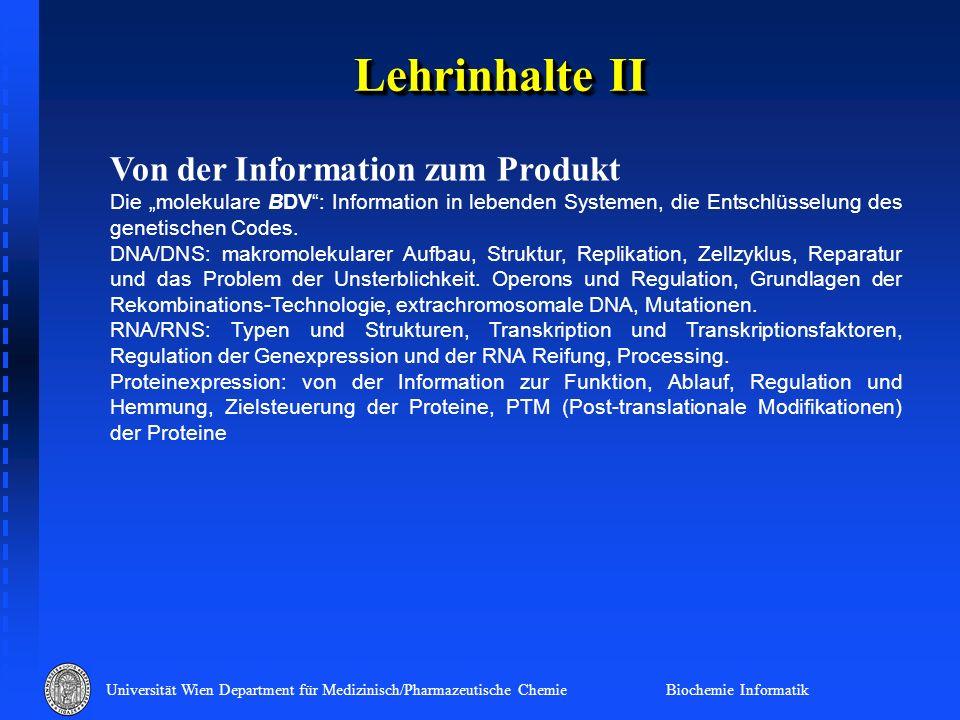 Universität Wien Department für Medizinisch/Pharmazeutische Chemie Biochemie Informatik Lehrinhalte II Von der Information zum Produkt Die molekulare