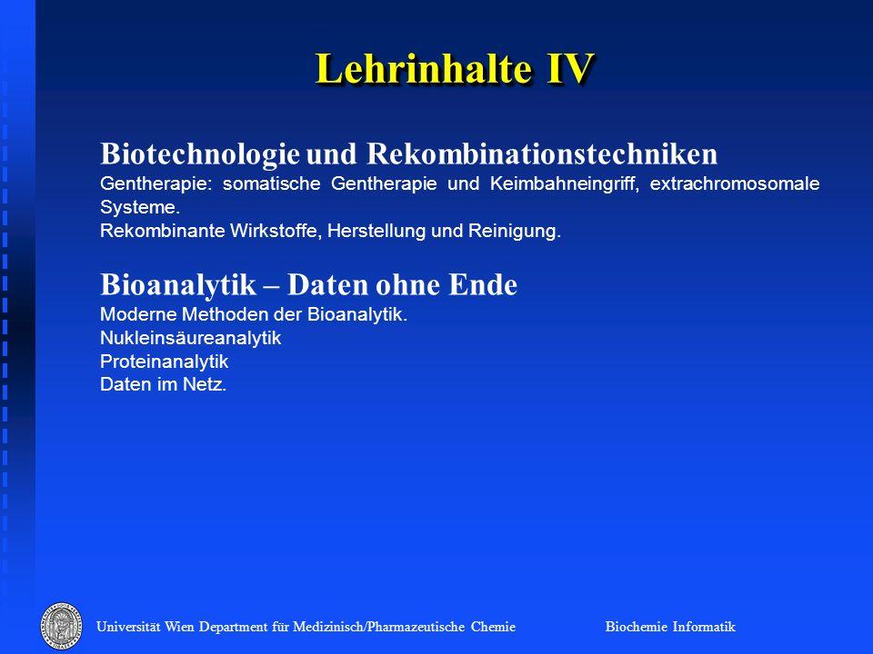 Universität Wien Department für Medizinisch/Pharmazeutische Chemie Biochemie Informatik Lehrinhalte IV Biotechnologie und Rekombinationstechniken Gent