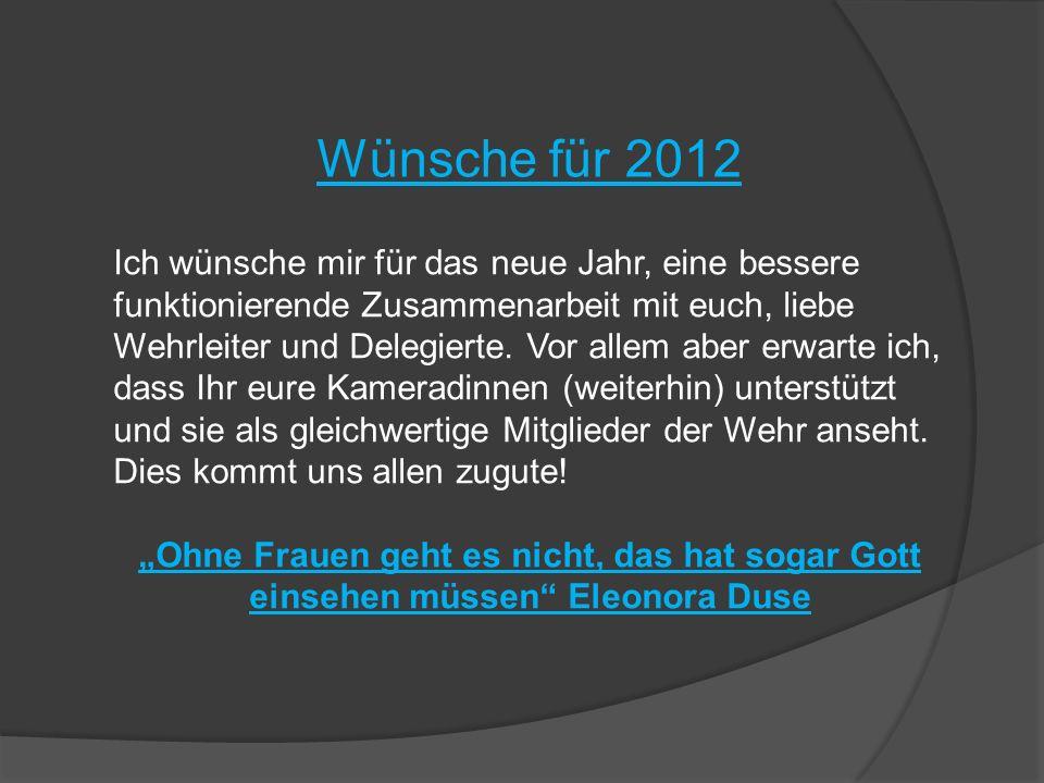 Wünsche für 2012 Ich wünsche mir für das neue Jahr, eine bessere funktionierende Zusammenarbeit mit euch, liebe Wehrleiter und Delegierte. Vor allem a