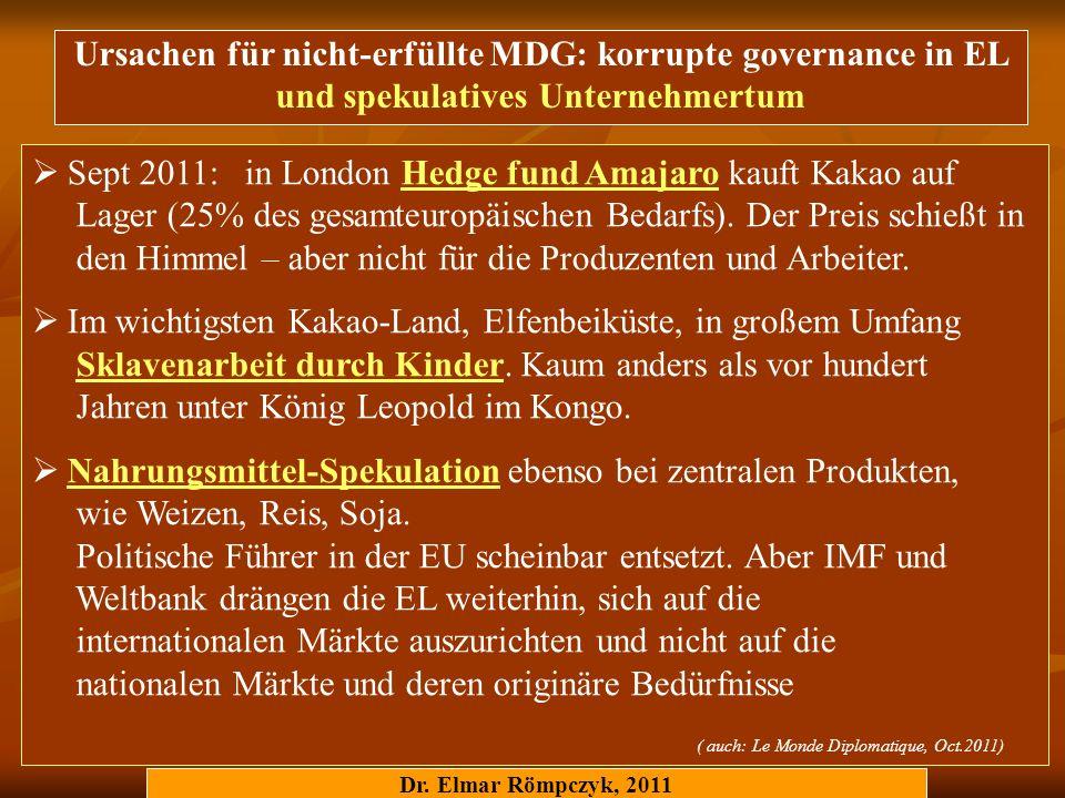 Dr. Elmar Römpczyk, 2011 Ursachen für nicht-erfüllte MDG: korrupte governance in EL und spekulatives Unternehmertum Sept 2011: in London Hedge fund Am