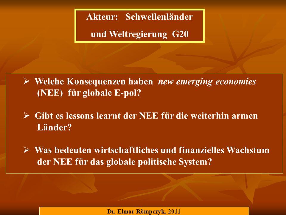 Dr. Elmar Römpczyk, 2011 Welche Konsequenzen haben new emerging economies (NEE) für globale E-pol? Gibt es lessons learnt der NEE für die weiterhin ar