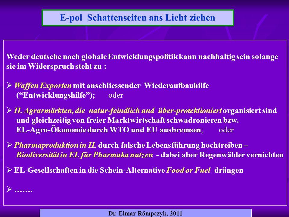 Dr. Elmar Römpczyk, 2011 E-pol Schattenseiten ans Licht ziehen Weder deutsche noch globale Entwicklungspolitik kann nachhaltig sein solange sie im Wid