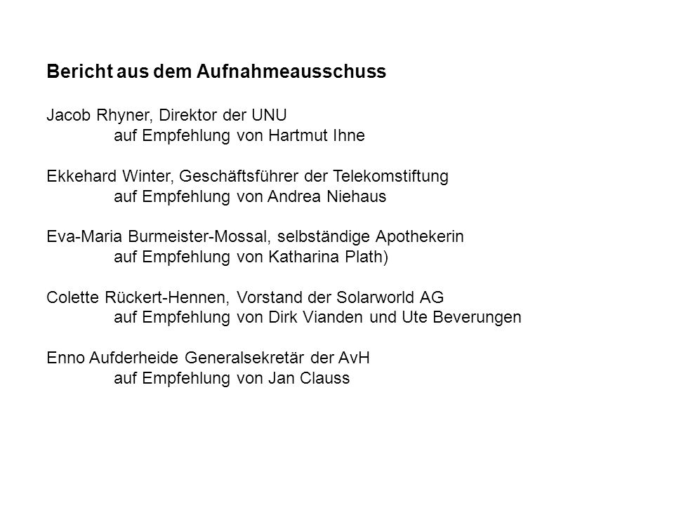 Bericht aus dem Aufnahmeausschuss Jacob Rhyner, Direktor der UNU auf Empfehlung von Hartmut Ihne Ekkehard Winter, Geschäftsführer der Telekomstiftung