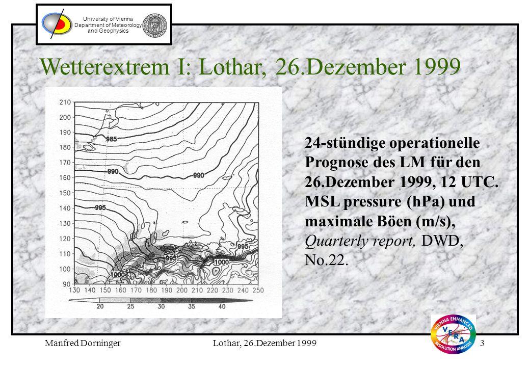 Manfred DorningerMöglichkeiten und Grenzen2 University of Vienna Department of Meteorology and Geophysics Inhalt: 1.Aktuelle VERA-Produkte http://www.