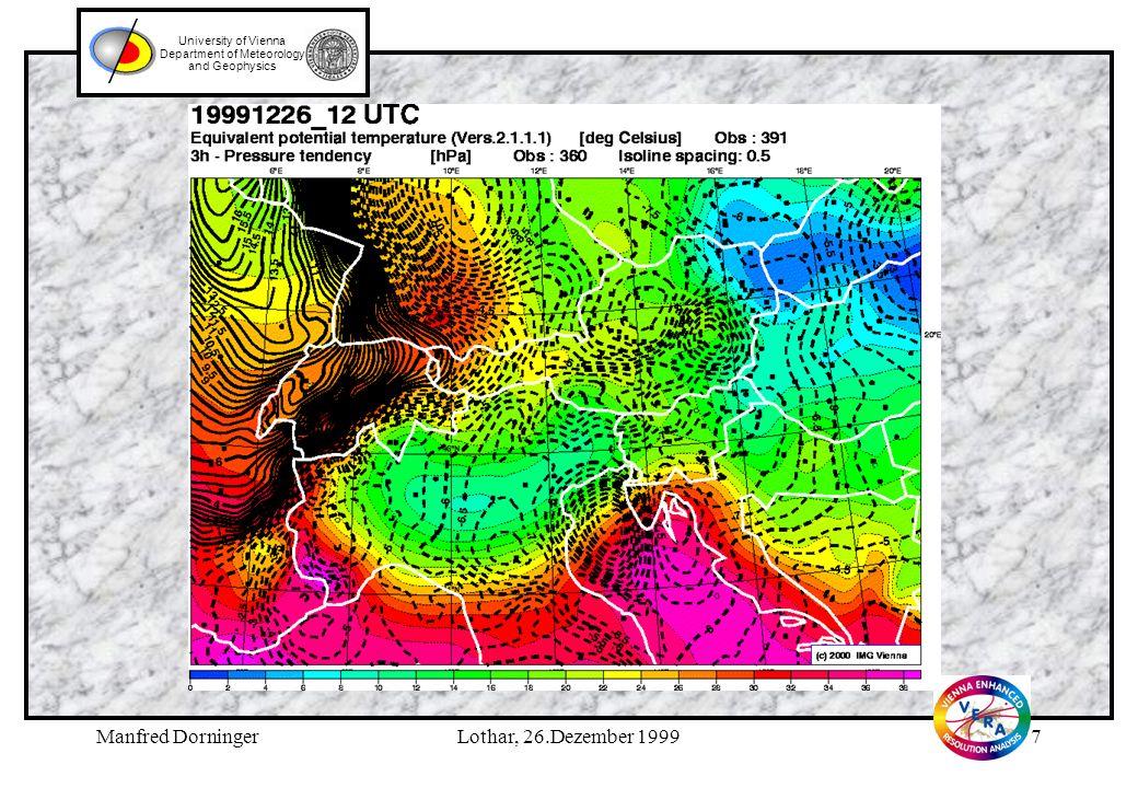 Manfred DorningerLothar, 26.Dezember 19996 University of Vienna Department of Meteorology and Geophysics Legende zu Folie 5 (vorhergehend): VERA-Analyse des reduzierten Druckes (Isolinienabstand: 1 hPa) und des 10 m-Windes für den 26.Dezember, 1999, 12UTC.