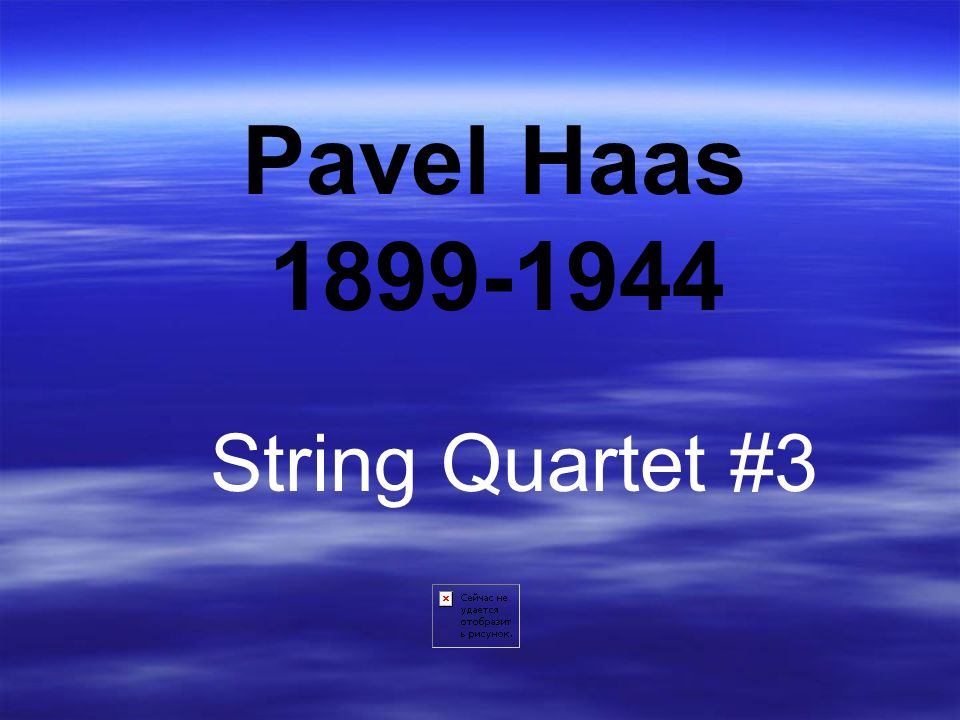 Pavel Haas 1899-1944 String Quartet #3
