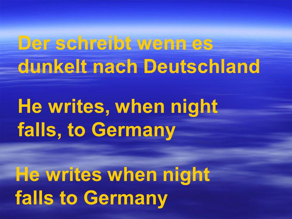 He writes, when night falls, to Germany He writes when night falls to Germany Der schreibt wenn es dunkelt nach Deutschland
