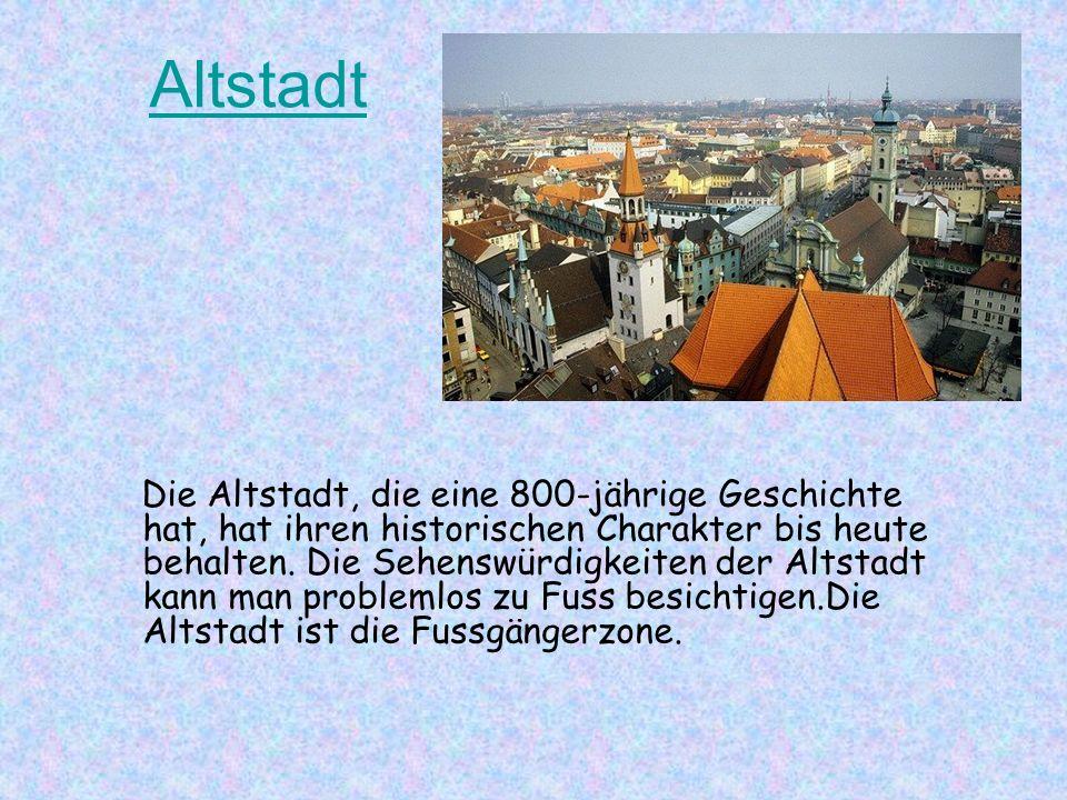 Sehenswürdigkeiten der Stadt München München In München gibt es viele Sehenswürdigkeiten: Schlösser, Kirchen, Museen, Theater, Bildergalerien, Altstad