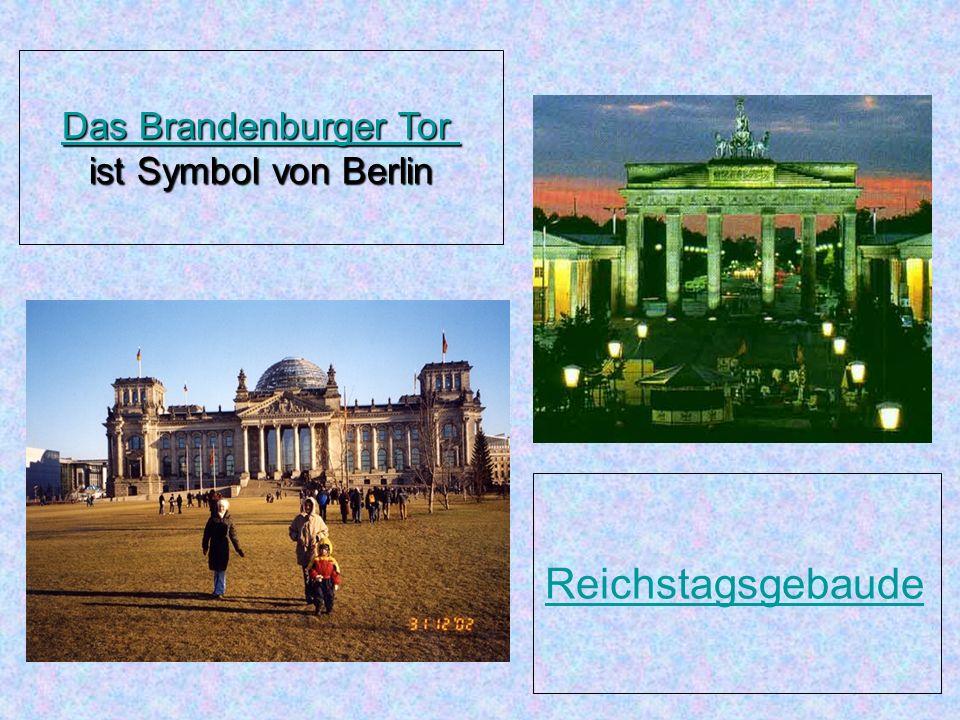 Das Brandenburger Tor Das Brandenburger Tor ist Symbol von Berlin Reichstagsgebaude