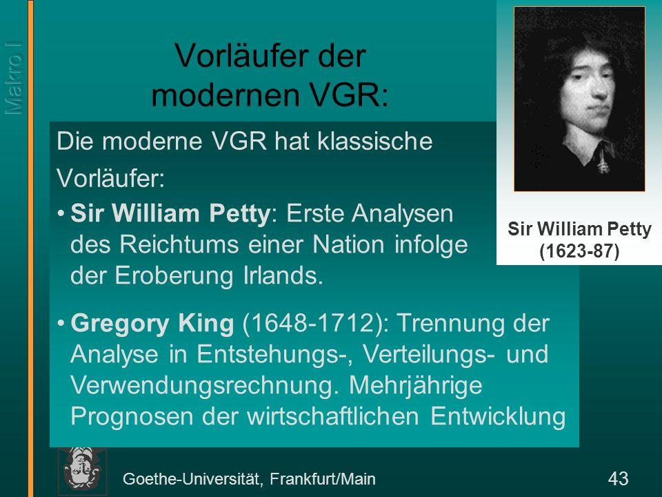 Goethe-Universität, Frankfurt/Main 43 Vorläufer der modernen VGR: Die moderne VGR hat klassische Vorläufer: Sir William Petty (1623-87) Sir William Pe