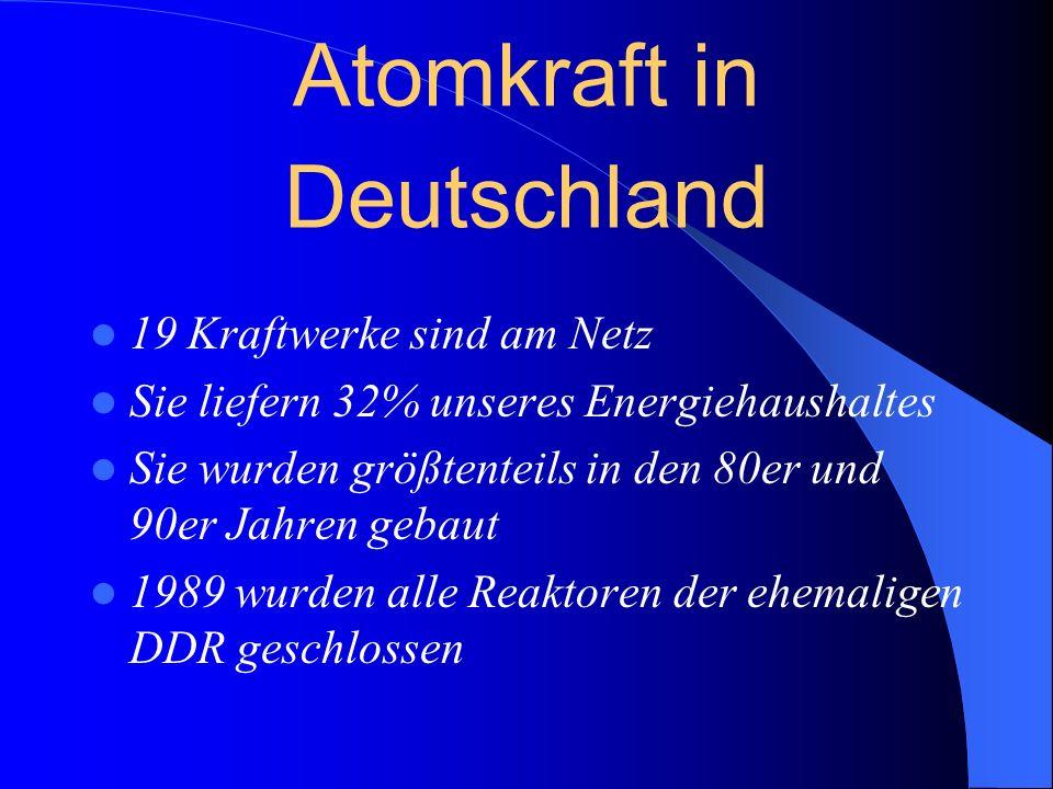 Atomkraft in Deutschland 19 Kraftwerke sind am Netz Sie liefern 32% unseres Energiehaushaltes Sie wurden größtenteils in den 80er und 90er Jahren geba