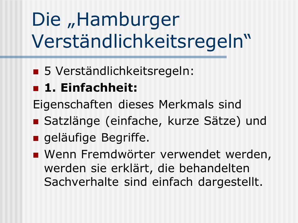 Die Hamburger Verständlichkeitsregeln 5 Verständlichkeitsregeln: 1. Einfachheit: Eigenschaften dieses Merkmals sind Satzlänge (einfache, kurze Sätze)