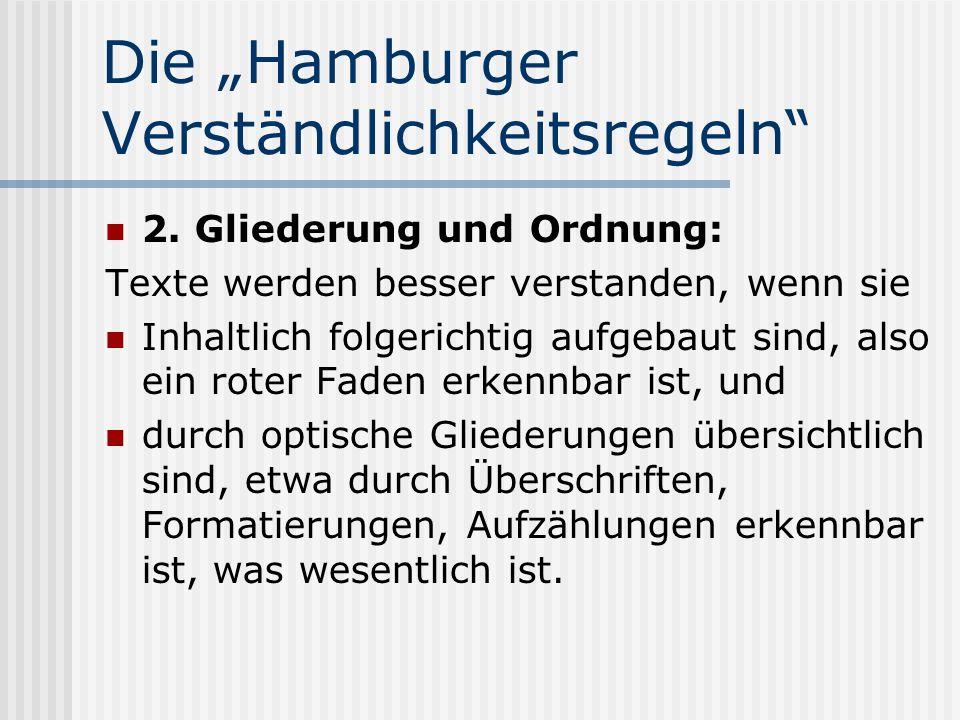 Die Hamburger Verständlichkeitsregeln 2. Gliederung und Ordnung: Texte werden besser verstanden, wenn sie Inhaltlich folgerichtig aufgebaut sind, also