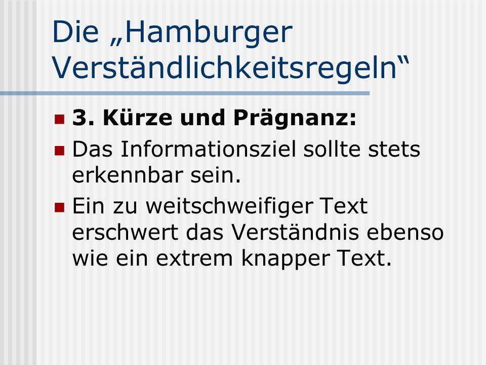 Die Hamburger Verständlichkeitsregeln 3. Kürze und Prägnanz: Das Informationsziel sollte stets erkennbar sein. Ein zu weitschweifiger Text erschwert d