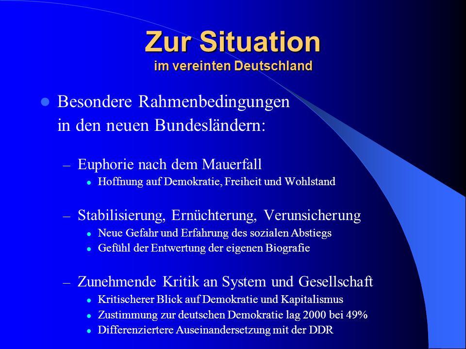 Zur Situation im vereinten Deutschland Besondere Rahmenbedingungen in den neuen Bundesländern: – Euphorie nach dem Mauerfall Hoffnung auf Demokratie,