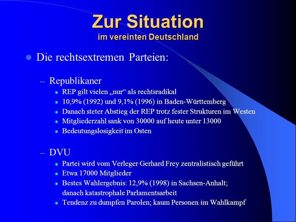 Zur Situation im vereinten Deutschland Die rechtsextremen Parteien: – Republikaner REP gilt vielen nur als rechtsradikal 10,9% (1992) und 9,1% (1996)