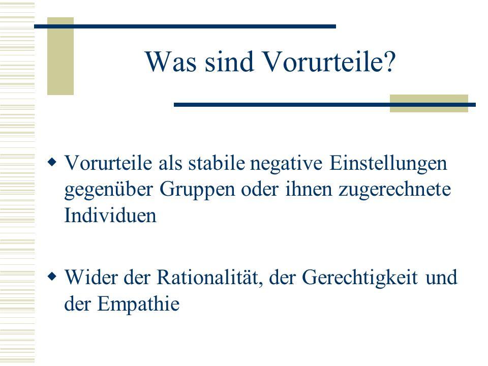 Was sind Vorurteile? Vorurteile als stabile negative Einstellungen gegenüber Gruppen oder ihnen zugerechnete Individuen Wider der Rationalität, der Ge